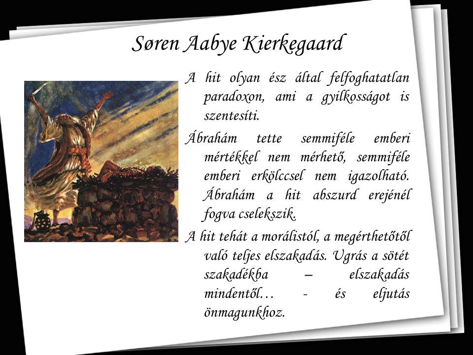 Søren Aabye Kierkegaard A hit olyan ész által felfoghatatlan paradoxon, ami a gyilkosságot is szentesíti. Ábrahám tette semmiféle emberi mértékkel nem