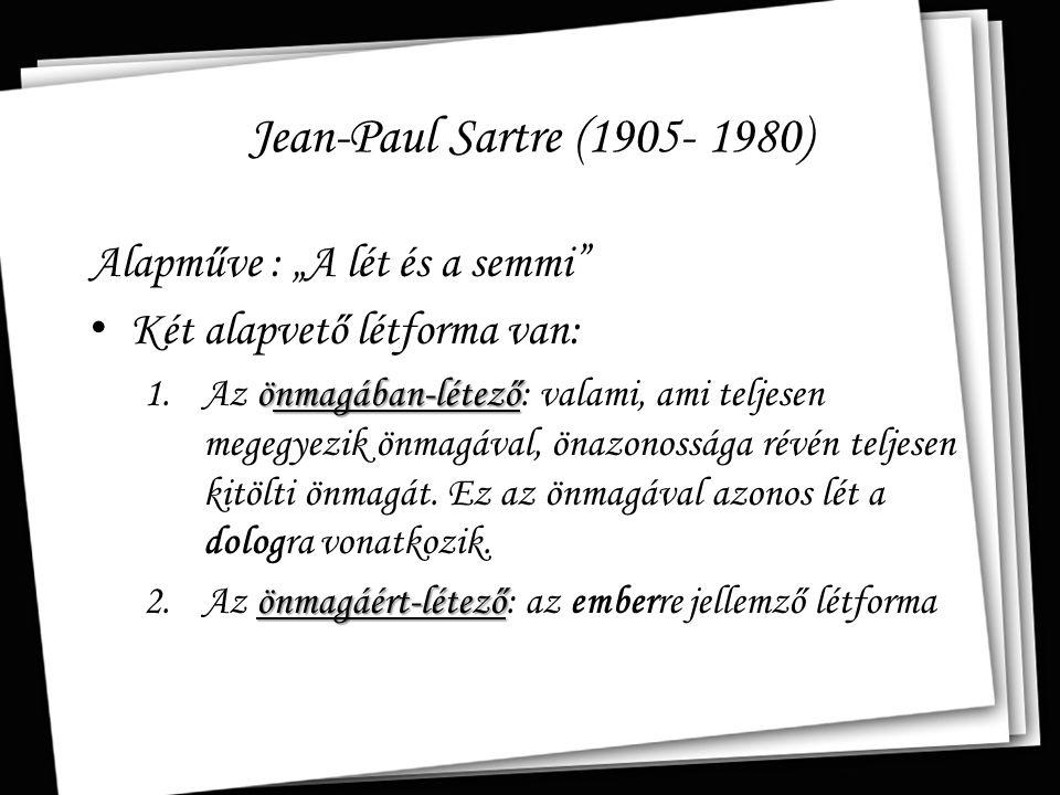 """Jean-Paul Sartre (1905- 1980) Alapműve : """"A lét és a semmi"""" Két alapvető létforma van: önmagában-létező 1.Az önmagában-létező: valami, ami teljesen me"""