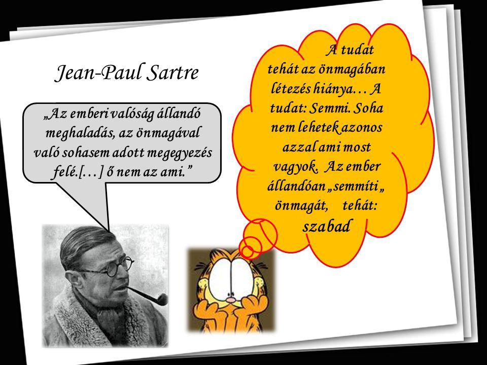 """Jean-Paul Sartre """"Az emberi valóság állandó meghaladás, az önmagával való sohasem adott megegyezés felé.[…] ő nem az ami."""" A tudat tehát az önmagában"""