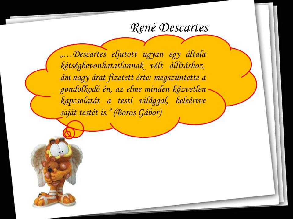 """René Descartes """"…Descartes eljutott ugyan egy általa kétségbevonhatatlannak vélt állításhoz, ám nagy árat fizetett érte: megszüntette a gondolkodó én,"""