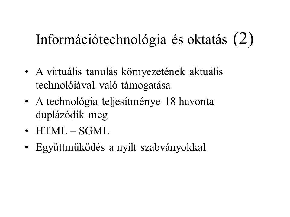 Információtechnológia és oktatás (2) A virtuális tanulás környezetének aktuális technolóiával való támogatása A technológia teljesítménye 18 havonta duplázódik meg HTML – SGML Együttműködés a nyílt szabványokkal