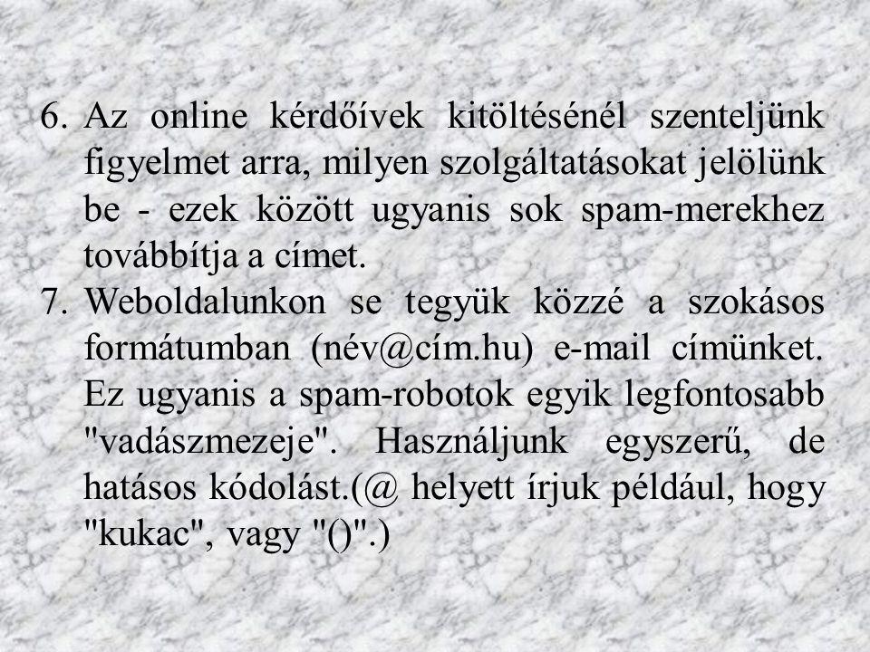 6.Az online kérdőívek kitöltésénél szenteljünk figyelmet arra, milyen szolgáltatásokat jelölünk be - ezek között ugyanis sok spam-merekhez továbbítja a címet.