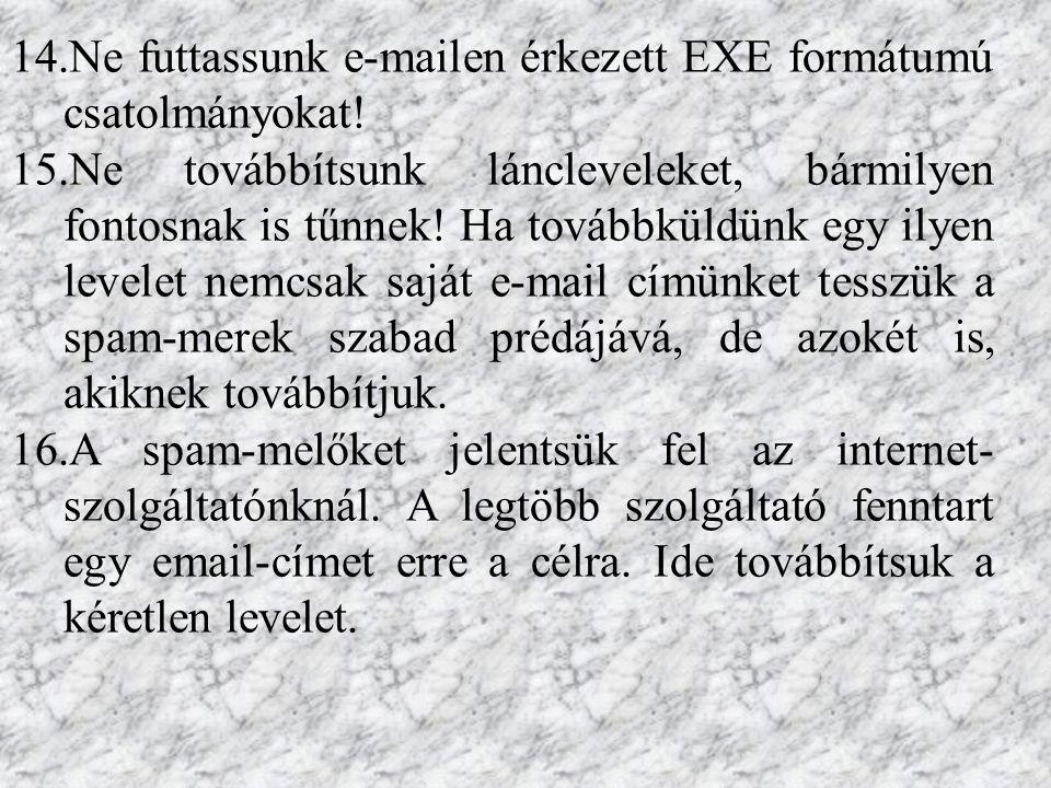 14.Ne futtassunk e-mailen érkezett EXE formátumú csatolmányokat.