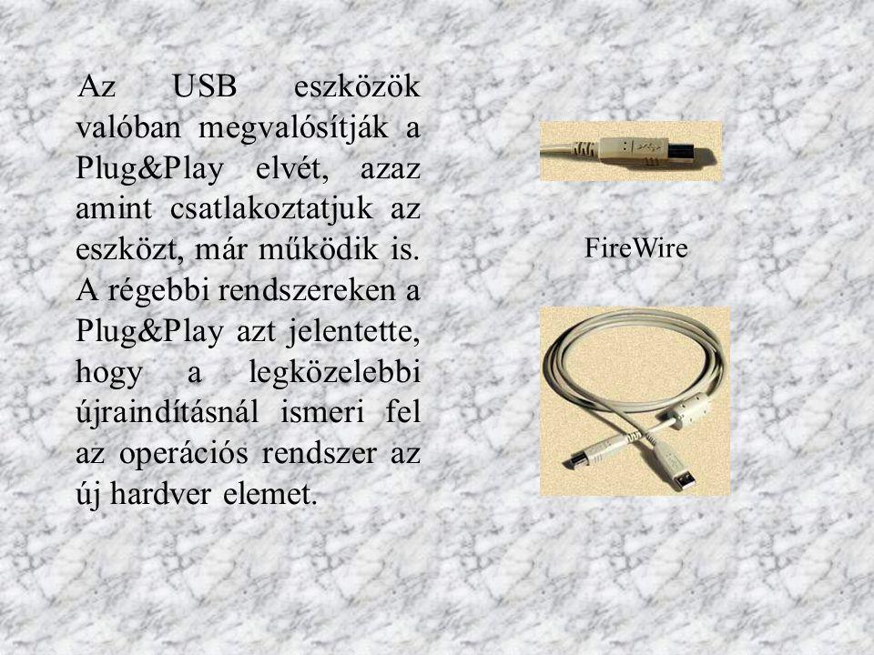 Az USB eszközök valóban megvalósítják a Plug&Play elvét, azaz amint csatlakoztatjuk az eszközt, már működik is.