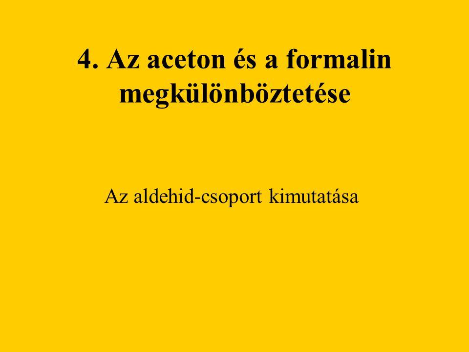 4. Az aceton és a formalin megkülönböztetése Az aldehid-csoport kimutatása