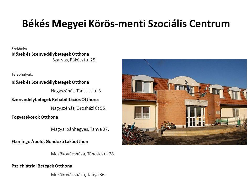 Békés Megyei Körös-menti Szociális Centrum Székhely: Idősek és Szenvedélybetegek Otthona Szarvas, Rákóczi u.