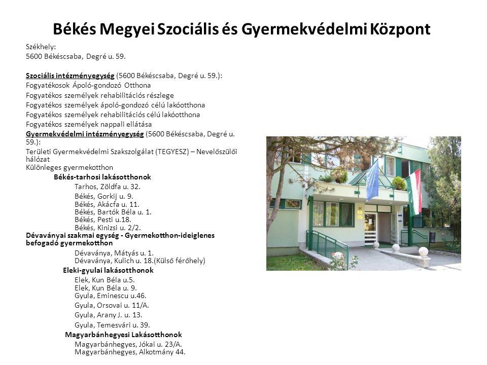 Békés Megyei Szociális és Gyermekvédelmi Központ Székhely: 5600 Békéscsaba, Degré u.