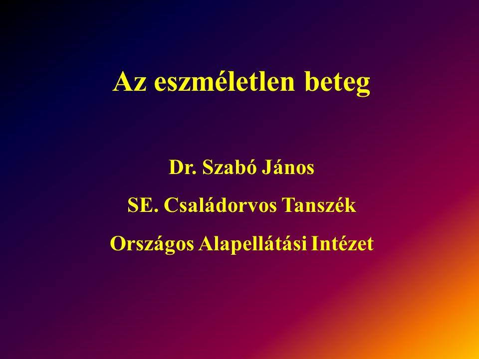 Az eszméletlen beteg Dr. Szabó János SE. Családorvos Tanszék Országos Alapellátási Intézet