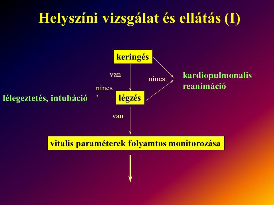 Helyszíni vizsgálat és ellátás (I) keringés légzés nincs kardiopulmonalis reanimáció van nincs lélegeztetés, intubáció van vitalis paraméterek folyamt