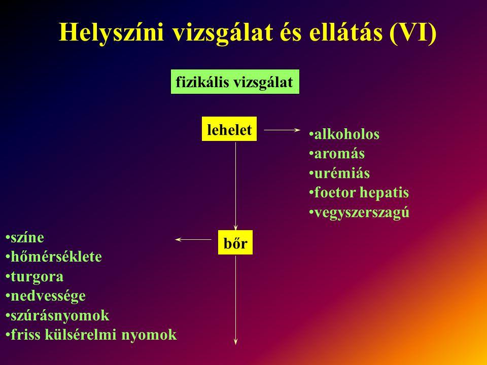 Helyszíni vizsgálat és ellátás (VI) fizikális vizsgálat lehelet alkoholos aromás urémiás foetor hepatis vegyszerszagú bőr színe hőmérséklete turgora n