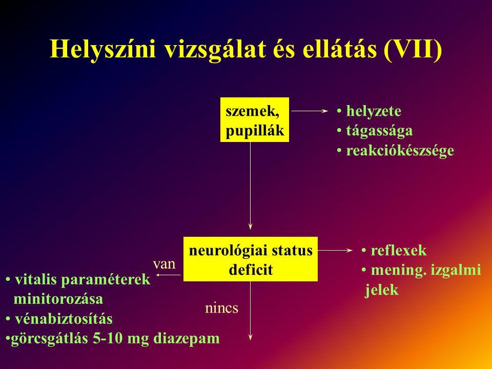Helyszíni vizsgálat és ellátás (VII) szemek, pupillák helyzete tágassága reakciókészsége neurológiai status deficit reflexek mening. izgalmi jelek van