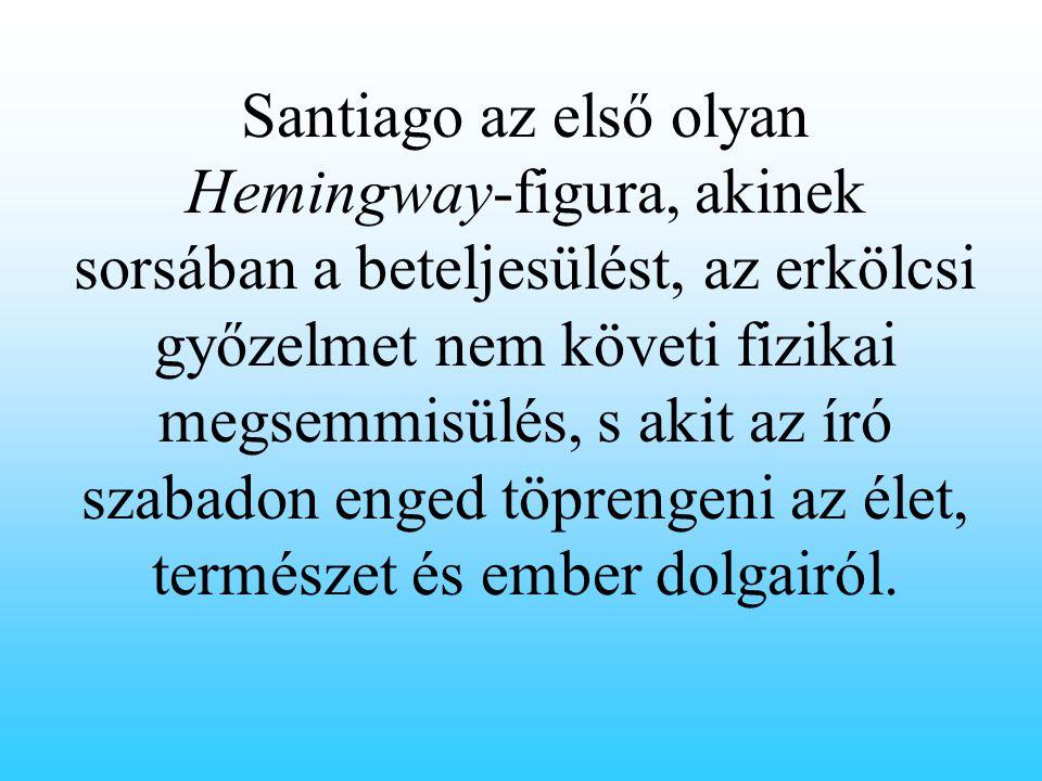 Santiago az első olyan Hemingway-figura, akinek sorsában a beteljesülést, az erkölcsi győzelmet nem követi fizikai megsemmisülés, s akit az író szabad