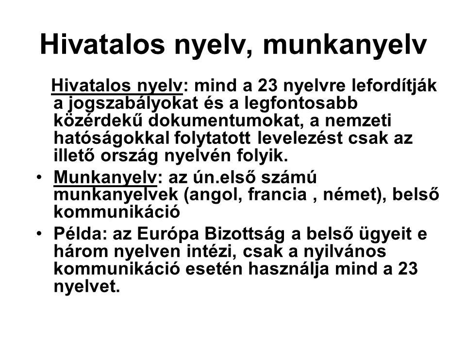 Hivatalos nyelv, munkanyelv Hivatalos nyelv: mind a 23 nyelvre lefordítják a jogszabályokat és a legfontosabb közérdekű dokumentumokat, a nemzeti ható