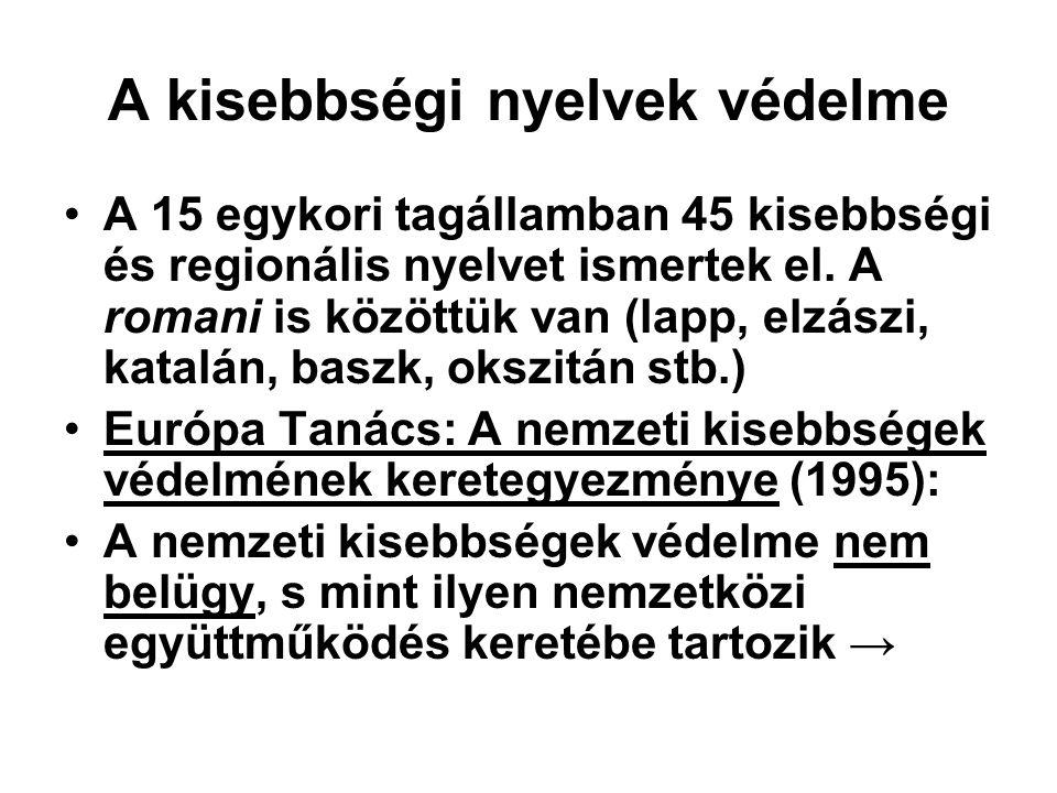 A kisebbségi nyelvek védelme A 15 egykori tagállamban 45 kisebbségi és regionális nyelvet ismertek el. A romani is közöttük van (lapp, elzászi, katalá