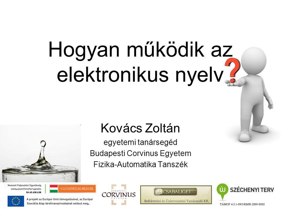 Kovács Zoltán egyetemi tanársegéd Budapesti Corvinus Egyetem Fizika-Automatika Tanszék Hogyan működik az elektronikus nyelv