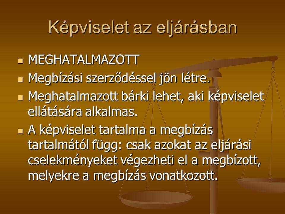 Képviselet az eljárásban MEGHATALMAZOTT MEGHATALMAZOTT Megbízási szerződéssel jön létre.
