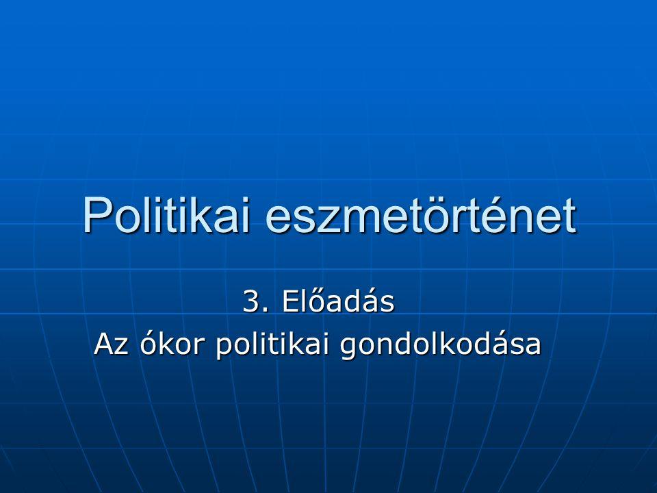 Politikai eszmetörténet 3. Előadás Az ókor politikai gondolkodása