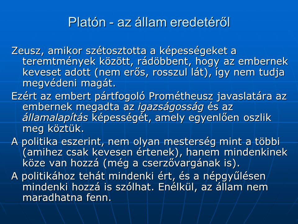 Platón - az állam eredetéről Zeusz, amikor szétosztotta a képességeket a teremtmények között, rádöbbent, hogy az embernek keveset adott (nem erős, ros