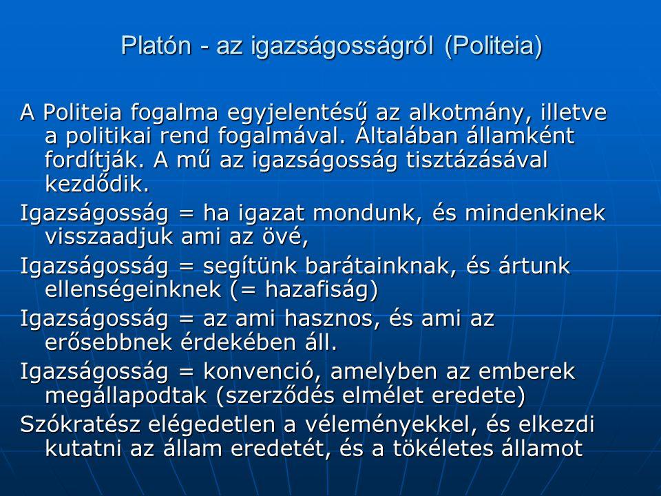 Platón - az igazságosságról (Politeia) A Politeia fogalma egyjelentésű az alkotmány, illetve a politikai rend fogalmával. Általában államként fordítjá