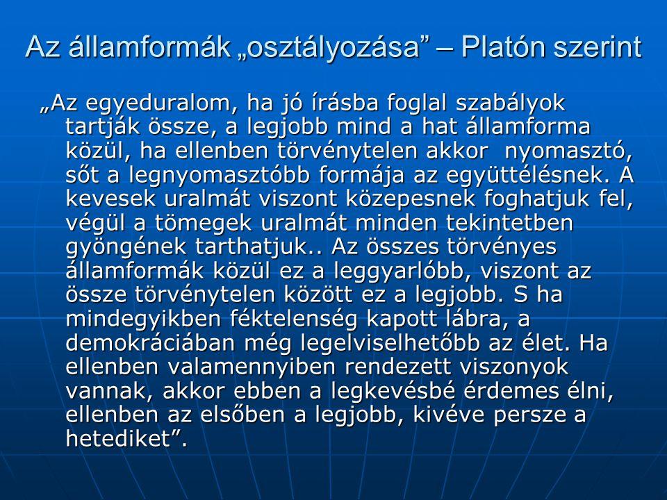 """Az államformák """"osztályozása"""" – Platón szerint """"Az egyeduralom, ha jó írásba foglal szabályok tartják össze, a legjobb mind a hat államforma közül, ha"""