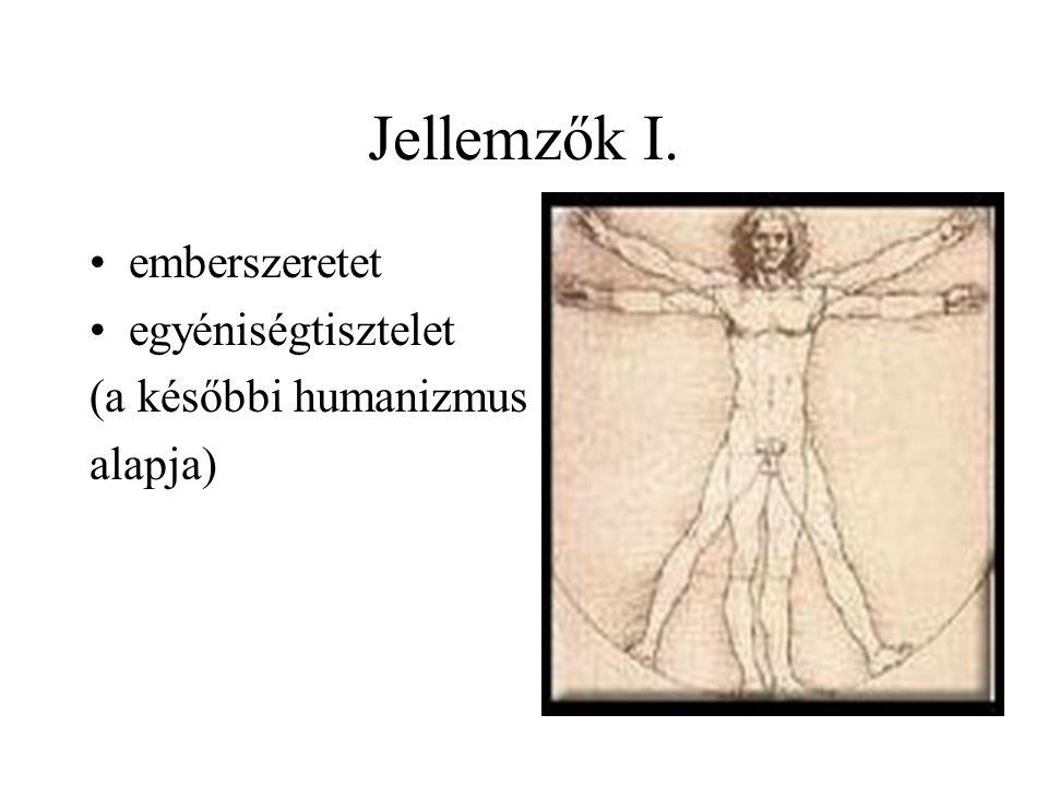 Jellemzők I. emberszeretet egyéniségtisztelet (a későbbi humanizmus alapja)