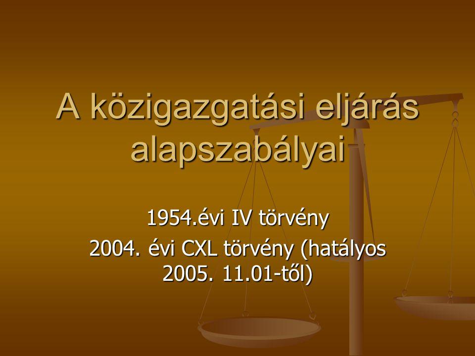 A közigazgatási eljárás alapszabályai 1954.évi IV törvény 2004. évi CXL törvény (hatályos 2005. 11.01-től)