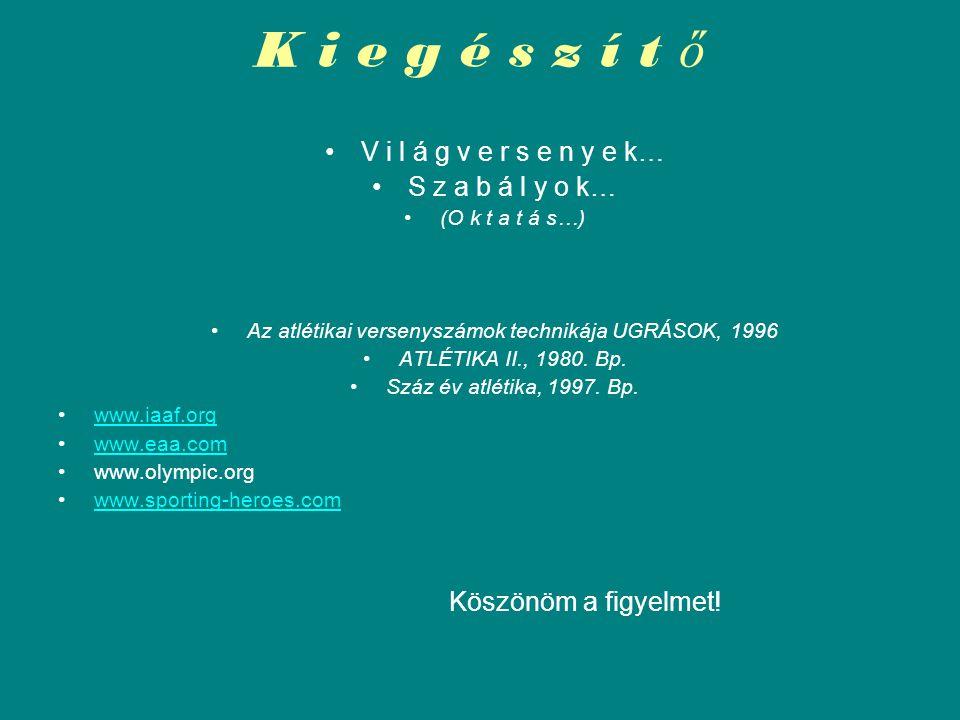 K i e g é s z í t ő V i l á g v e r s e n y e k… S z a b á l y o k… (O k t a t á s…) Az atlétikai versenyszámok technikája UGRÁSOK, 1996 ATLÉTIKA II.,
