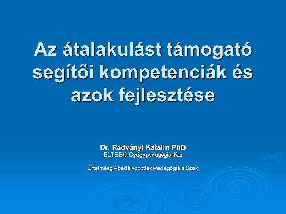 Az átalakulást támogató segítői kompetenciák és azok fejlesztése Dr. Radványi Katalin PhD ELTE BG Gyógypedagógiai Kar Értelmileg Akadályozottak Pedagó