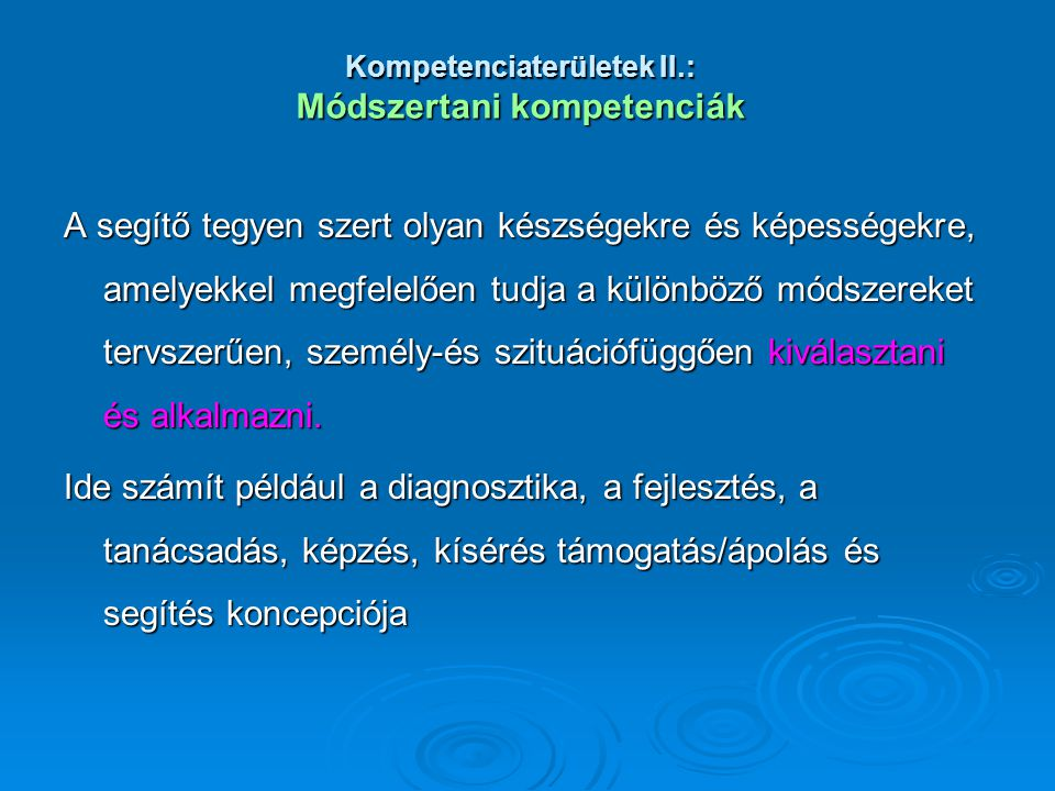 Kompetenciaterületek II.: Módszertani kompetenciák A segítő tegyen szert olyan készségekre és képességekre, amelyekkel megfelelően tudja a különböző m