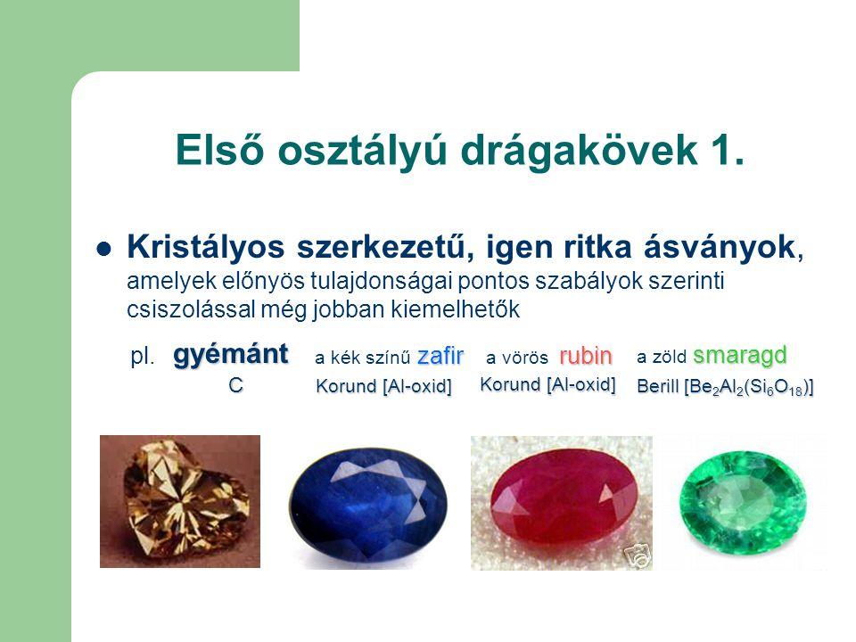 Első osztályú drágakövek 1. Kristályos szerkezetű, igen ritka ásványok, amelyek előnyös tulajdonságai pontos szabályok szerinti csiszolással még jobba