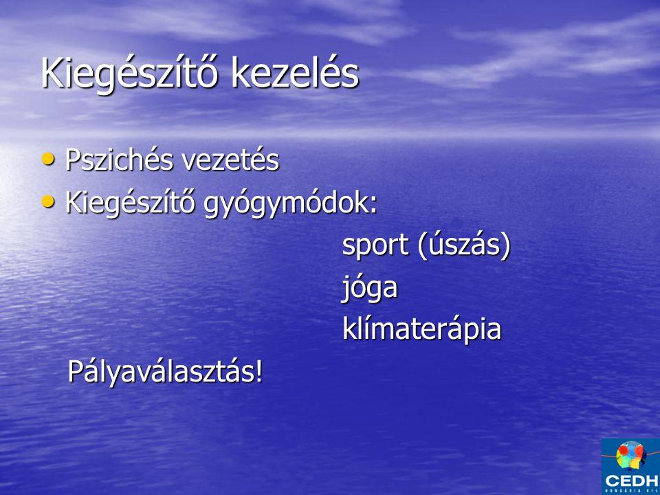 Kiegészítő kezelés Pszichés vezetés Pszichés vezetés Kiegészítő gyógymódok: Kiegészítő gyógymódok: sport (úszás) sport (úszás) jóga jóga klímaterápia klímaterápia Pályaválasztás.