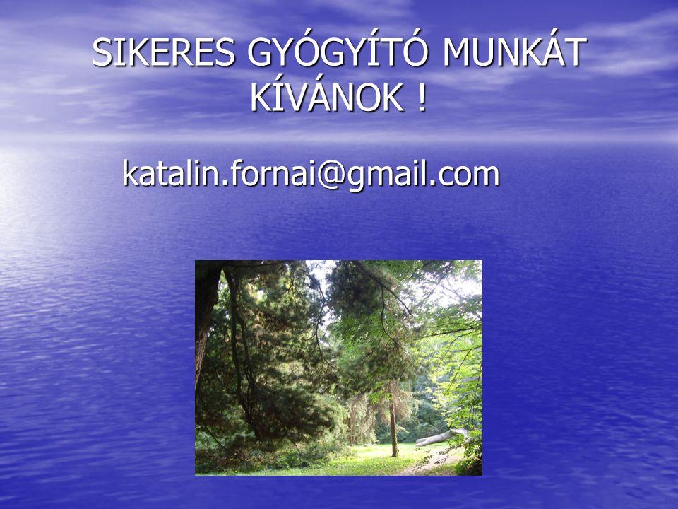 SIKERES GYÓGYÍTÓ MUNKÁT KÍVÁNOK ! katalin.fornai@gmail.com