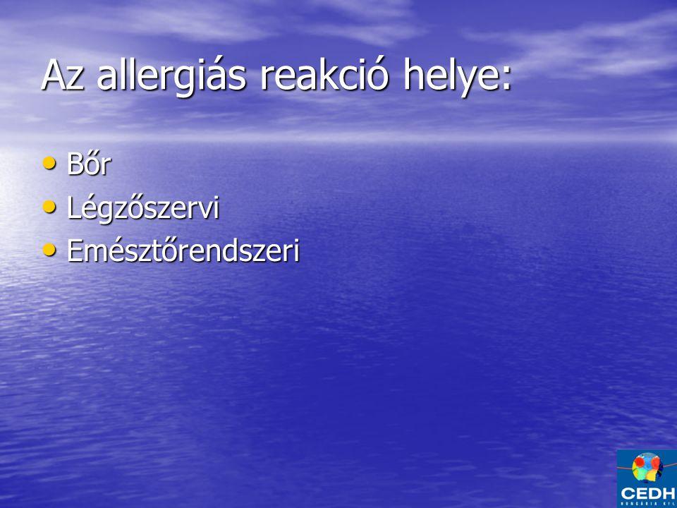 Az allergiás reakció helye: Bőr Bőr Légzőszervi Légzőszervi Emésztőrendszeri Emésztőrendszeri