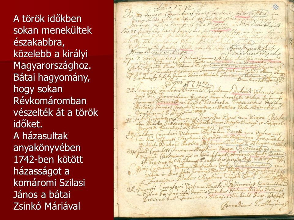 A török időkben sokan menekültek északabbra, közelebb a királyi Magyarországhoz. Bátai hagyomány, hogy sokan Révkomáromban vészelték át a török időket
