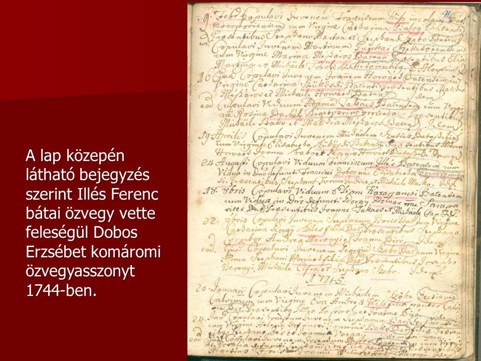 A lap közepén látható bejegyzés szerint Illés Ferenc bátai özvegy vette feleségül Dobos Erzsébet komáromi özvegyasszonyt 1744-ben.