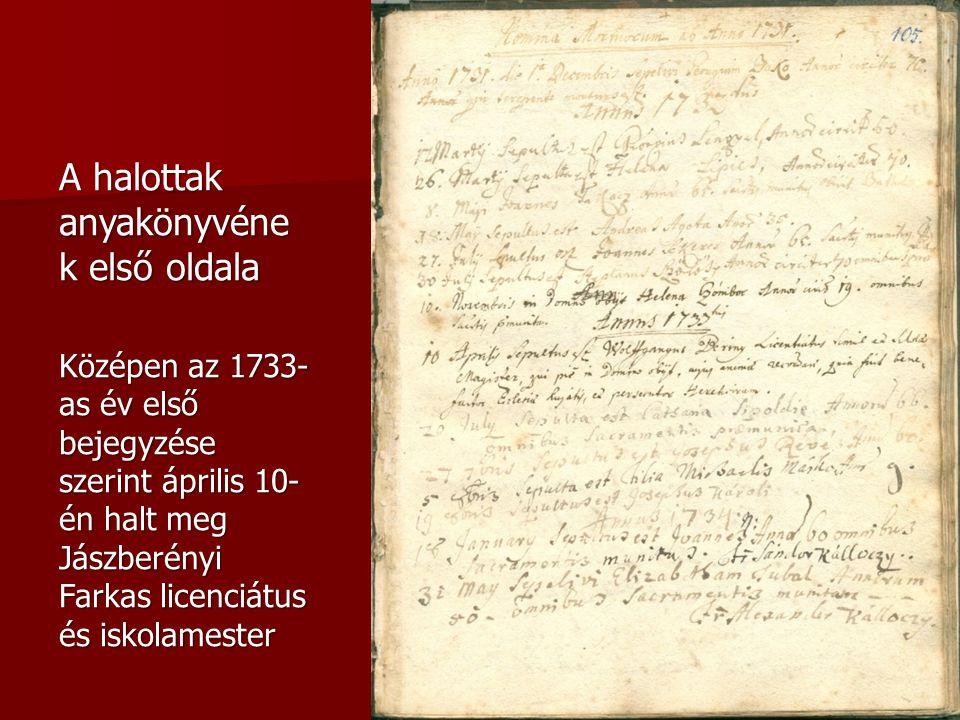 A halottak anyakönyvéne k első oldala Középen az 1733- as év első bejegyzése szerint április 10- én halt meg Jászberényi Farkas licenciátus és iskolam