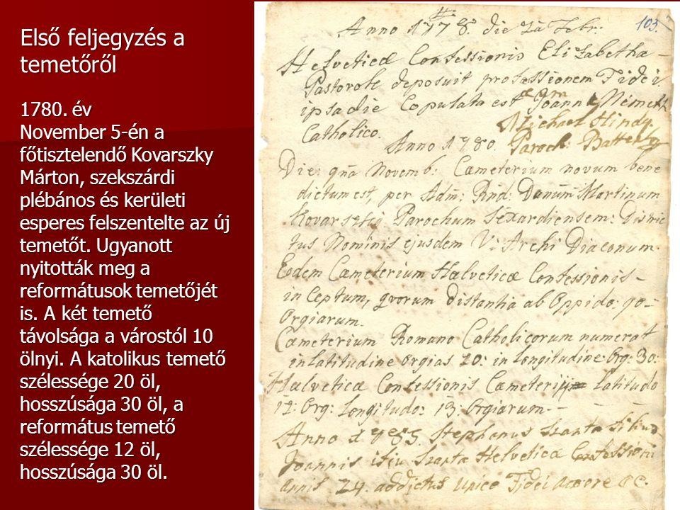 Első feljegyzés a temetőről 1780. év November 5-én a főtisztelendő Kovarszky Márton, szekszárdi plébános és kerületi esperes felszentelte az új temető