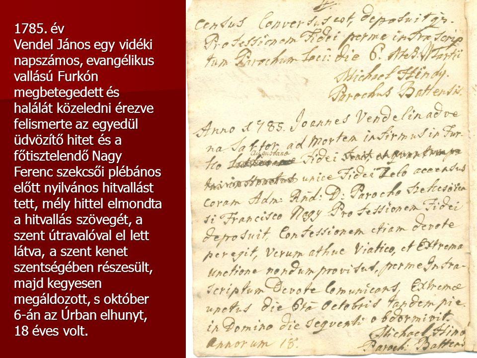 1785. év Vendel János egy vidéki napszámos, evangélikus vallású Furkón megbetegedett és halálát közeledni érezve felismerte az egyedül üdvözítő hitet