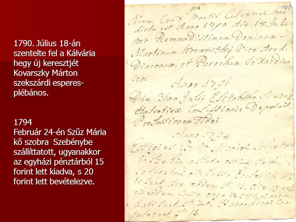 1790. Július 18-án szentelte fel a Kálvária hegy új keresztjét Kovarszky Márton szekszárdi esperes- plébános. 1794 Február 24-én Szűz Mária kő szobra