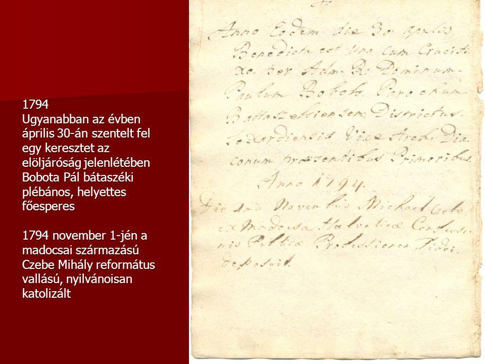 1794 Ugyanabban az évben április 30-án szentelt fel egy keresztet az elöljáróság jelenlétében Bobota Pál bátaszéki plébános, helyettes főesperes 1794
