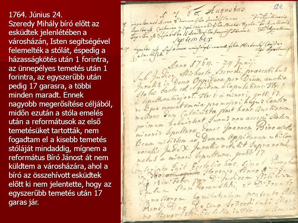 1764. Június 24. Szeredy Mihály bíró előtt az esküdtek jelenlétében a városházán, Isten segítségével felemelték a stólát, éspedig a házasságkötés után