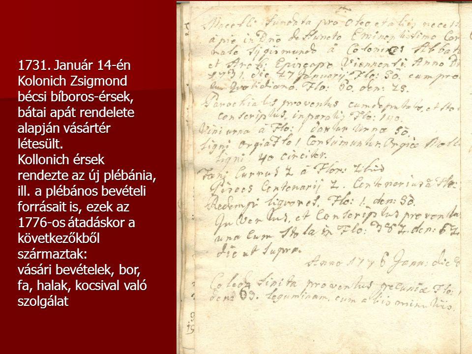 1731. Január 14-én Kolonich Zsigmond bécsi bíboros-érsek, bátai apát rendelete alapján vásártér létesült. Kollonich érsek rendezte az új plébánia, ill