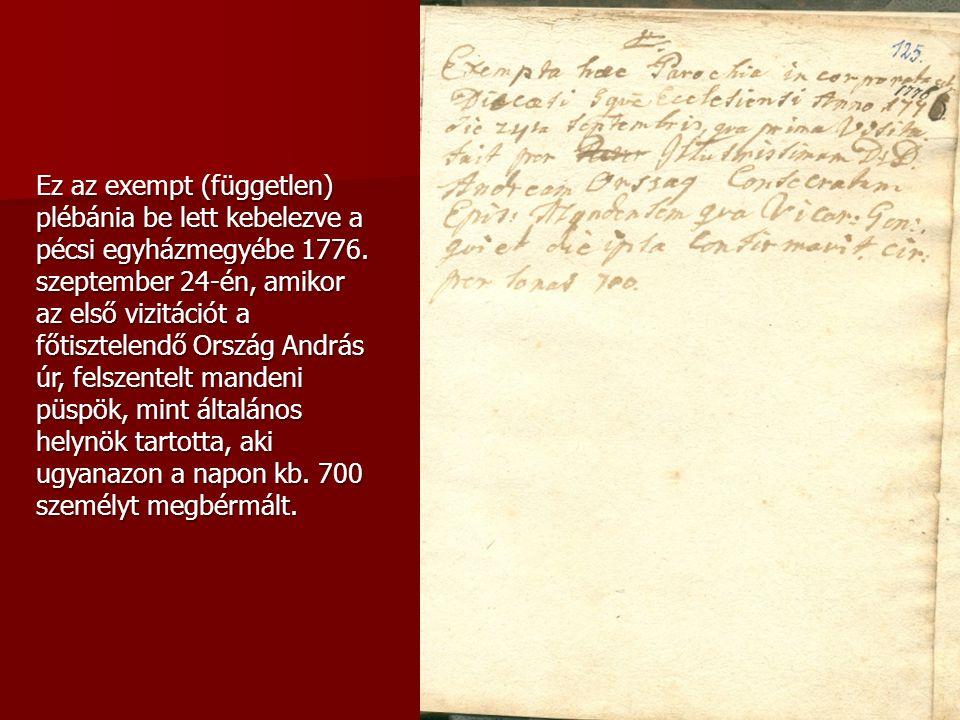 Ez az exempt (független) plébánia be lett kebelezve a pécsi egyházmegyébe 1776. szeptember 24-én, amikor az első vizitációt a főtisztelendő Ország And