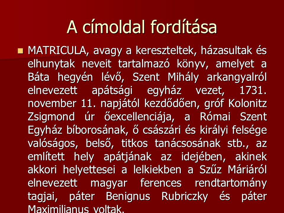 A címoldal fordítása MATRICULA, avagy a kereszteltek, házasultak és elhunytak neveit tartalmazó könyv, amelyet a Báta hegyén lévő, Szent Mihály arkang
