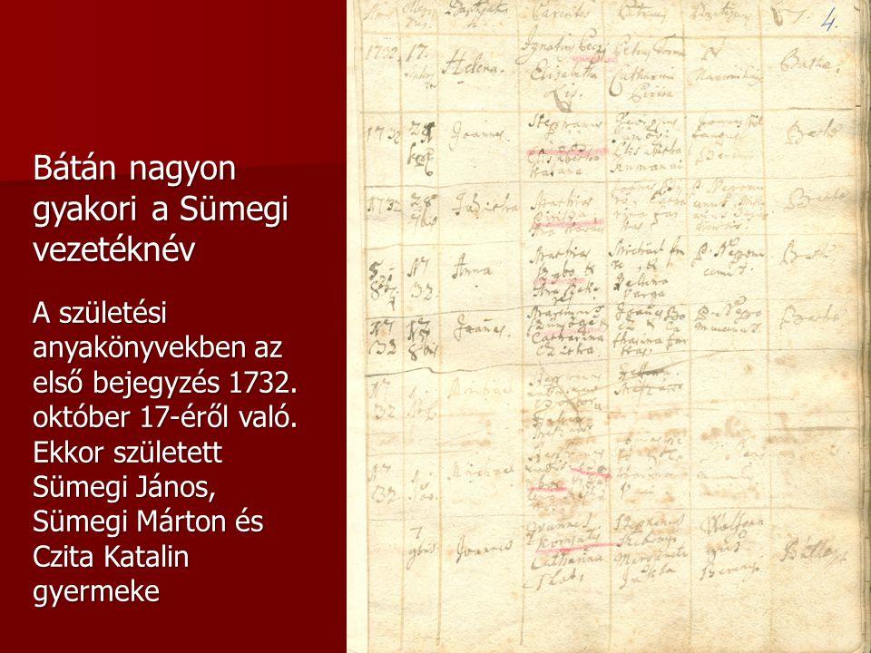 Bátán nagyon gyakori a Sümegi vezetéknév A születési anyakönyvekben az első bejegyzés 1732. október 17-éről való. Ekkor született Sümegi János, Sümegi