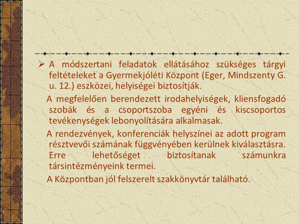  A módszertani feladatok ellátásához szükséges tárgyi feltételeket a Gyermekjóléti Központ (Eger, Mindszenty G.