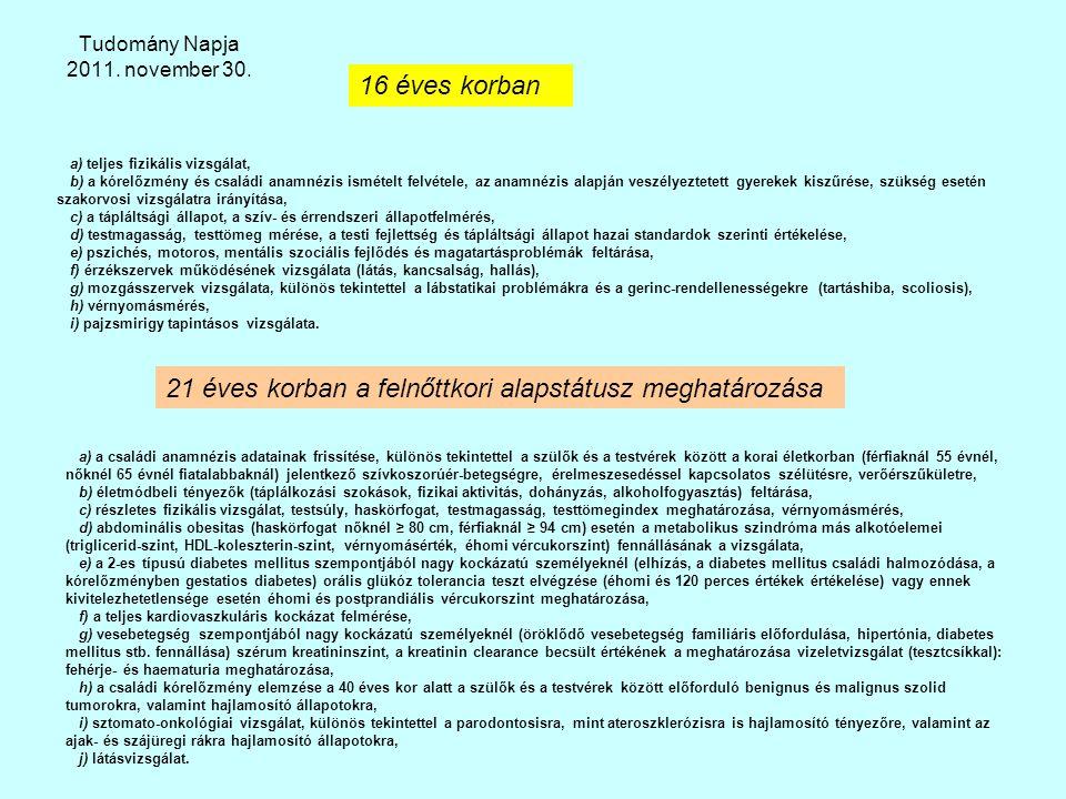 Tudomány Napja 2011. november 30. 16 éves korban a) teljes fizikális vizsgálat, b) a kórelőzmény és családi anamnézis ismételt felvétele, az anamnézis