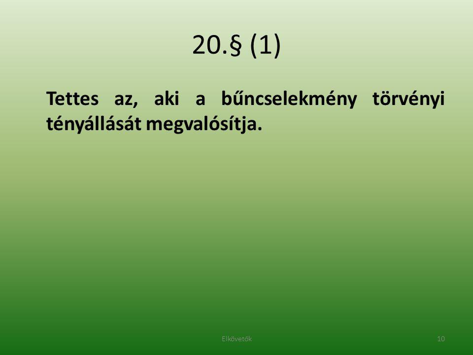 20.§ (1) Tettes az, aki a bűncselekmény törvényi tényállását megvalósítja. 10Elkövetők
