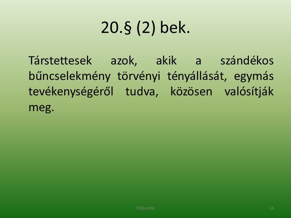 20.§ (2) bek. Társtettesek azok, akik a szándékos bűncselekmény törvényi tényállását, egymás tevékenységéről tudva, közösen valósítják meg. 14Elkövető