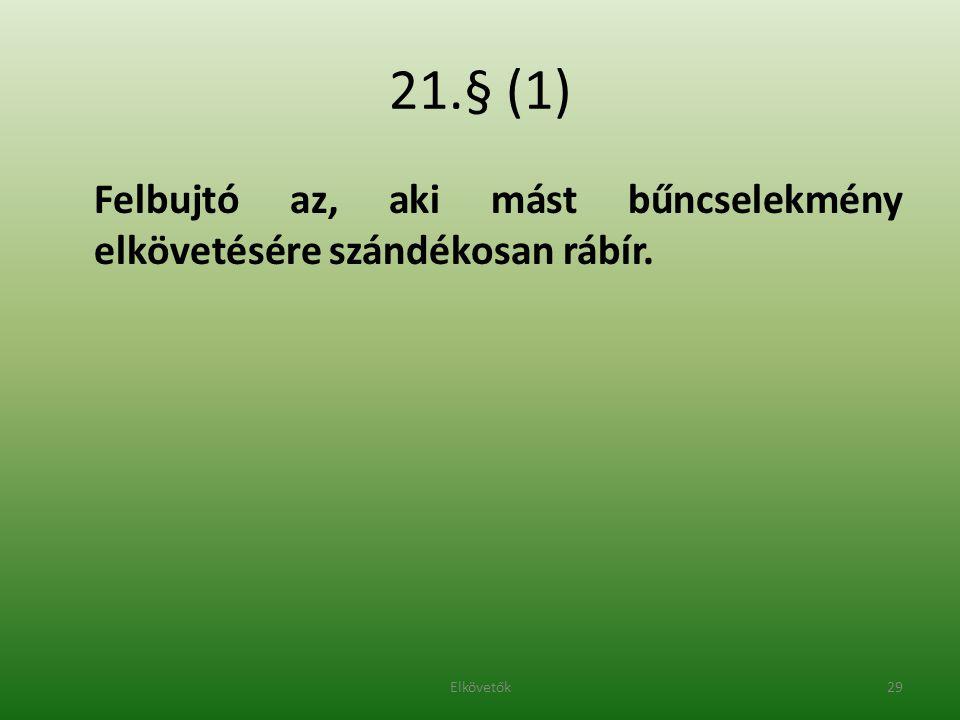 21.§ (1) Felbujtó az, aki mást bűncselekmény elkövetésére szándékosan rábír. 29Elkövetők